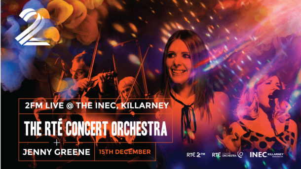 2fm Live with Jenny Greene and  the RTE Concert Orchestra bring sell out set for the first time to the INEC Killarney